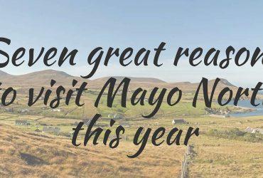 Seven great reasons to visit Mayo North