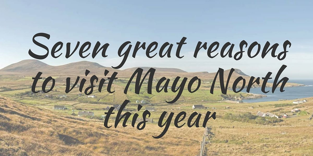 Seven great reasons to visit Mayo North