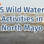 5 Wild Water Activities in North Mayo