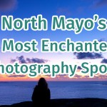 The seven most enchanting photography spots in North Mayo