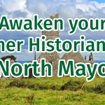 Awaken your Inner Historian in Mayo North