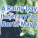 Itinerary for a Rainy Day in Mayo North