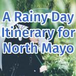 A Rainy Day Itinerary for North Mayo