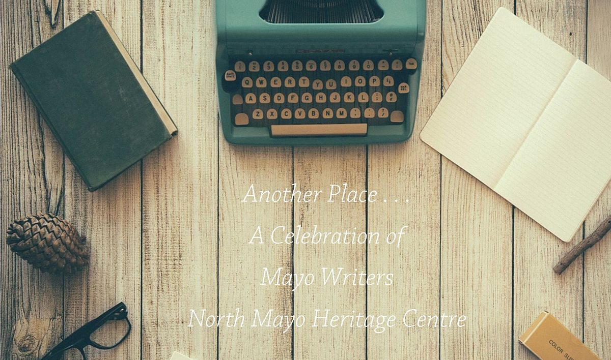 Another Place: A Celebration of Mayo Writers at North Mayo Heritage Centre, Enniscoe, Co. Mayo, Ireland